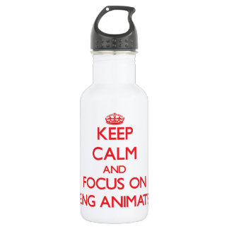 Keep Calm and focus on Being Animated