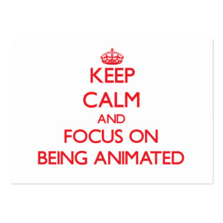 Keep calm and focus on BEING ANIMATED Business Card