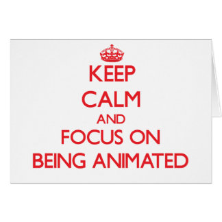 Keep Calm and focus on Being Animated Greeting Card