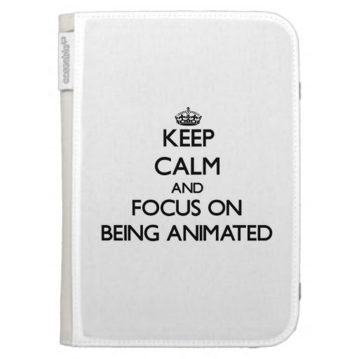 Keep Calm and focus on Being Animated Cases For Kindle