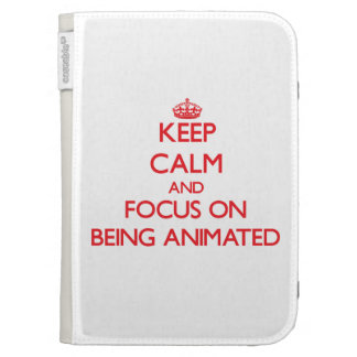 Keep Calm and focus on Being Animated Cases For The Kindle
