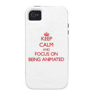 Keep calm and focus on BEING ANIMATED iPhone 4 Cases