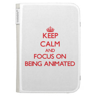 Keep calm and focus on BEING ANIMATED Kindle 3 Cover