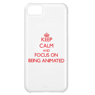 Keep Calm and focus on Being Animated iPhone 5C Covers