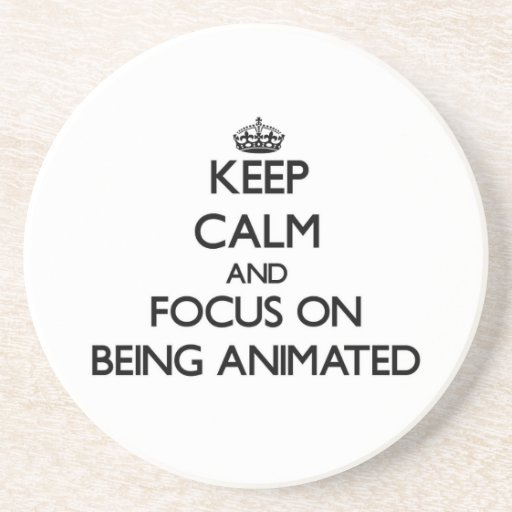Keep Calm and focus on Being Animated Drink Coasters