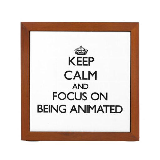 Keep Calm and focus on Being Animated Desk Organizers