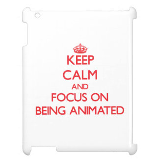 Keep calm and focus on BEING ANIMATED iPad Case