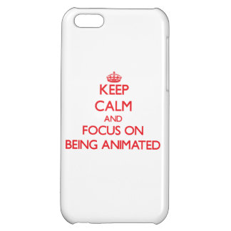 Keep calm and focus on BEING ANIMATED iPhone 5C Cover
