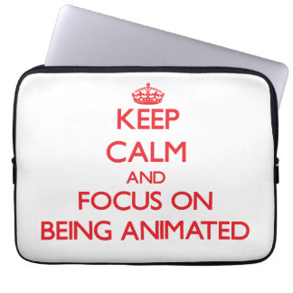 Keep Calm and focus on Being Animated Laptop Sleeve