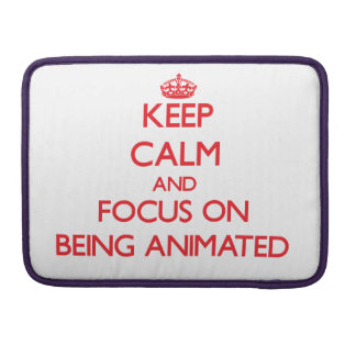 Keep Calm and focus on Being Animated Sleeve For MacBooks