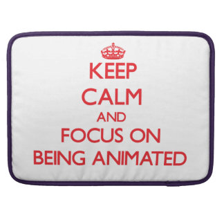 Keep calm and focus on BEING ANIMATED Sleeves For MacBooks