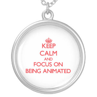 Keep Calm and focus on Being Animated Custom Necklace