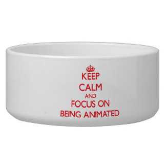 Keep Calm and focus on Being Animated Dog Bowl