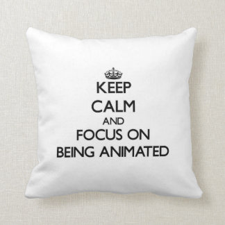 Keep Calm And Focus On Being Animated Throw Pillow