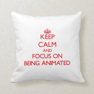 Keep Calm and focus on Being Animated Throw Pillows