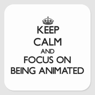 Keep Calm And Focus On Being Animated Square Stickers