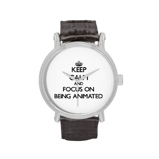 Keep Calm and focus on Being Animated Wrist Watches