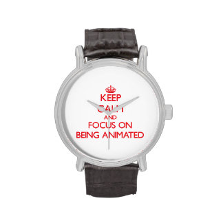 Keep Calm and focus on Being Animated Watch