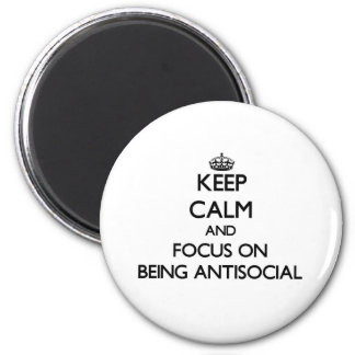 Keep Calm and focus on Being Antisocial 2 Inch Round Magnet