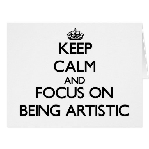 Keep Calm and focus on Being Artistic Greeting Cards