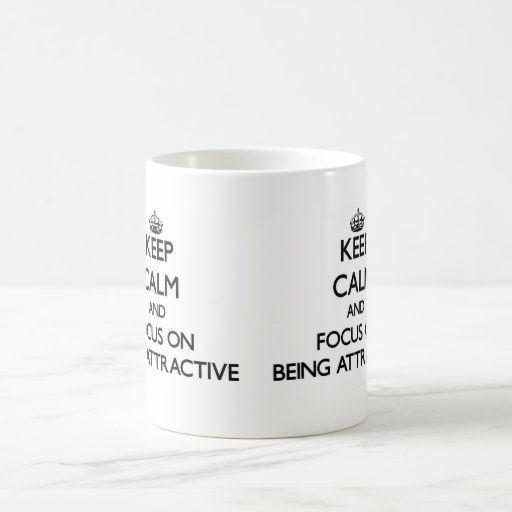 Keep Calm and focus on Being Attractive Coffee Mug