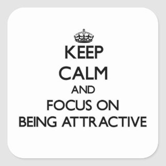 Keep Calm And Focus On Being Attractive Square Sticker