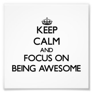 Keep Calm and focus on Being Awesome Photo Print