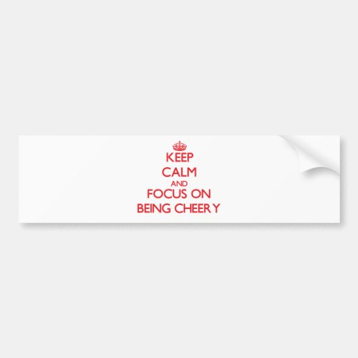 Keep Calm and focus on Being Cheery Bumper Sticker