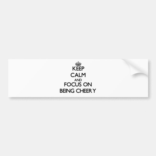 Keep Calm and focus on Being Cheery Bumper Stickers