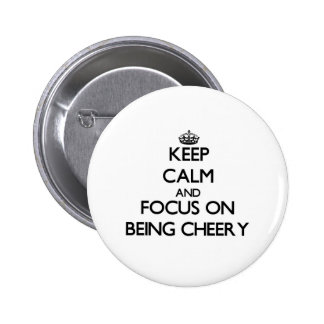 Keep Calm and focus on Being Cheery Pinback Button