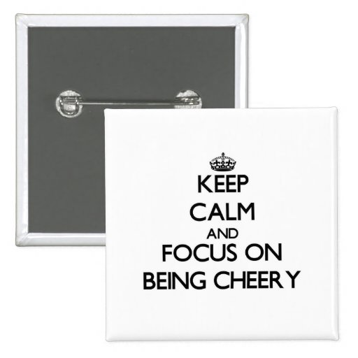 Keep Calm and focus on Being Cheery Button