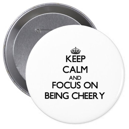 Keep Calm and focus on Being Cheery Pins