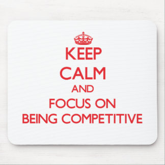 Keep Calm and focus on Being Competitive Mouse Pads