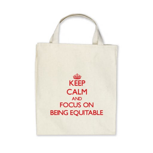 Keep Calm and focus on BEING EQUITABLE Canvas Bag