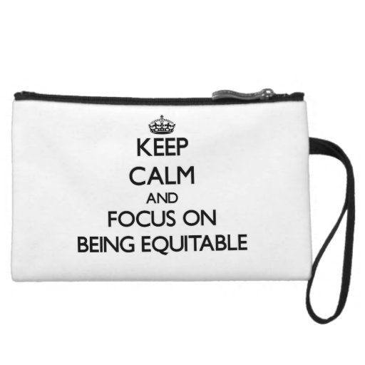 Keep Calm and focus on BEING EQUITABLE Wristlet
