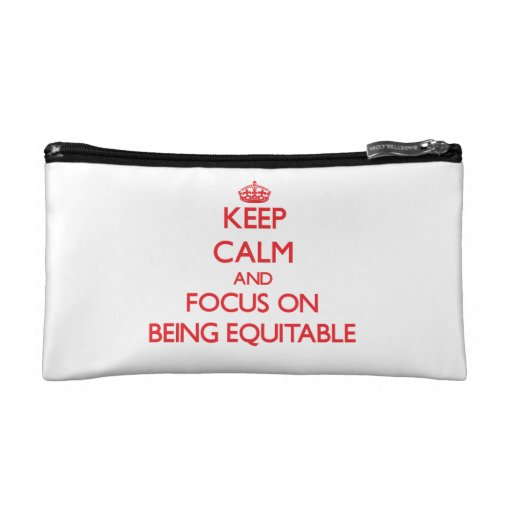 Keep Calm and focus on BEING EQUITABLE Cosmetic Bags