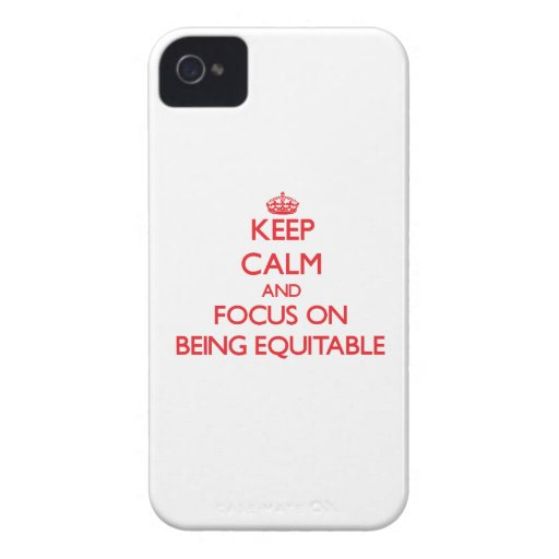 Keep Calm and focus on BEING EQUITABLE iPhone 4 Case-Mate Cases