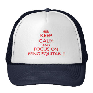 Keep Calm and focus on BEING EQUITABLE Trucker Hats