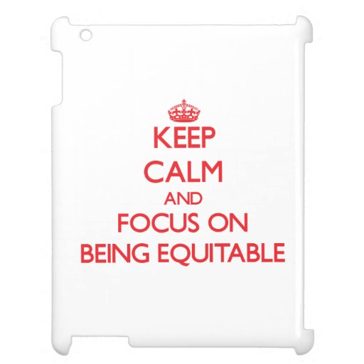 Keep Calm and focus on BEING EQUITABLE Case For The iPad 2 3 4