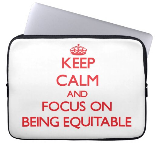 Keep Calm and focus on BEING EQUITABLE Computer Sleeves