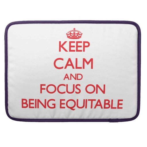 Keep Calm and focus on BEING EQUITABLE MacBook Pro Sleeve