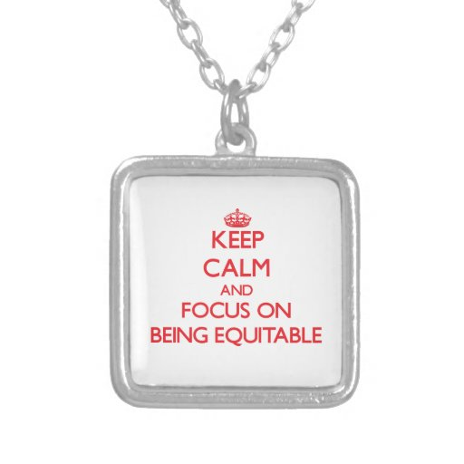 Keep Calm and focus on BEING EQUITABLE Necklace