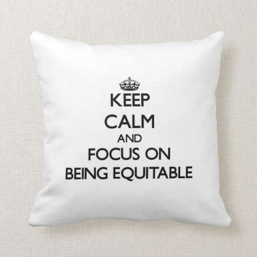 Keep Calm and focus on BEING EQUITABLE Pillows