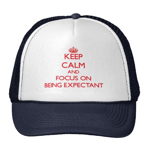 Keep Calm and focus on BEING EXPECTANT Hat