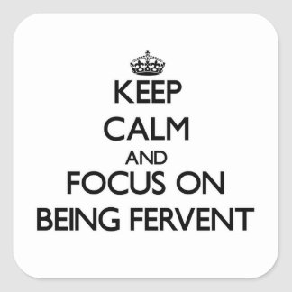Keep Calm and focus on Being Fervent Square Sticker