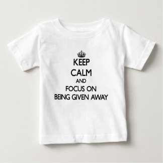 Keep Calm and focus on Being Given Away T-shirts