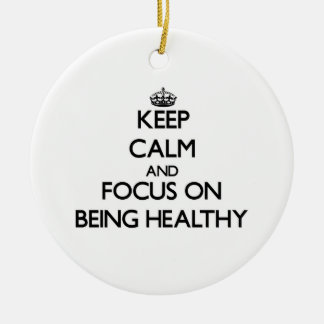 Keep Calm and focus on Being Healthy Round Ceramic Ornament