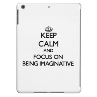 Keep Calm and focus on Being Imaginative iPad Air Cover