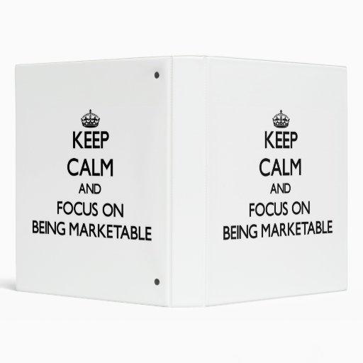 Keep Calm and focus on Being Marketable Vinyl Binder