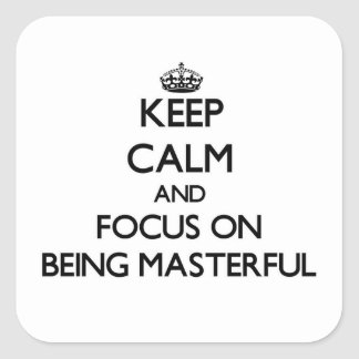 Keep Calm and focus on Being Masterful Square Sticker